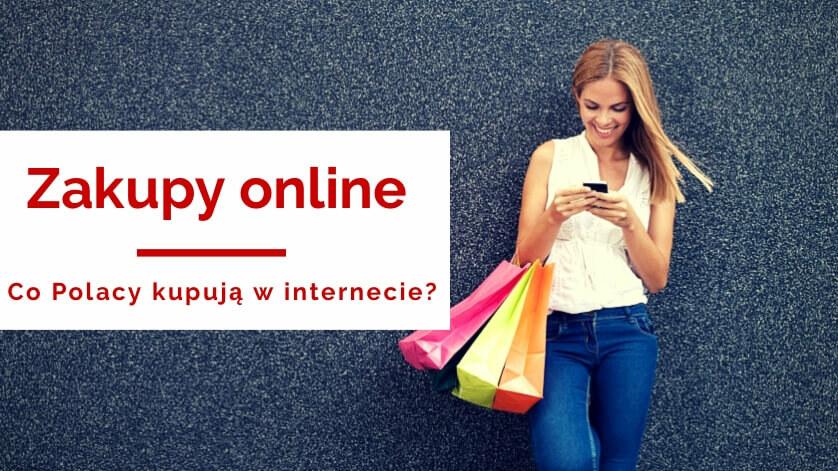 Co Polacy kupują w Internecie?