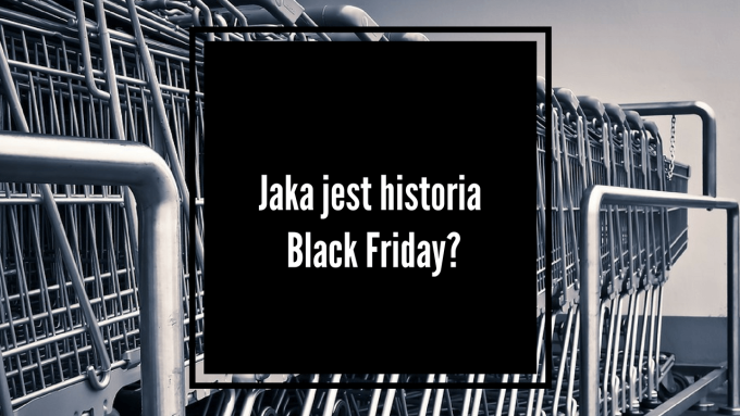 Jaka jest historia Black Friday?