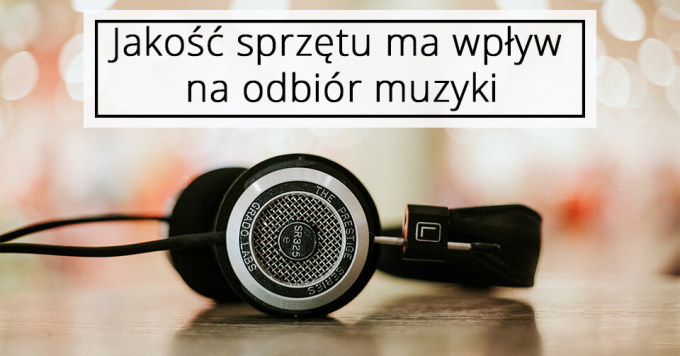 Jak wybrać sprzęt do słuchania muzyki?