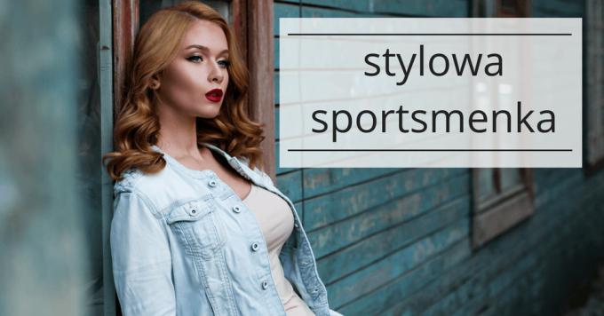 Wysportowana i elegancka, czyli jak wyglądać stylowo uprawiając sport?