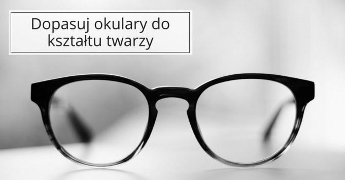 Okulary a kształt twarz