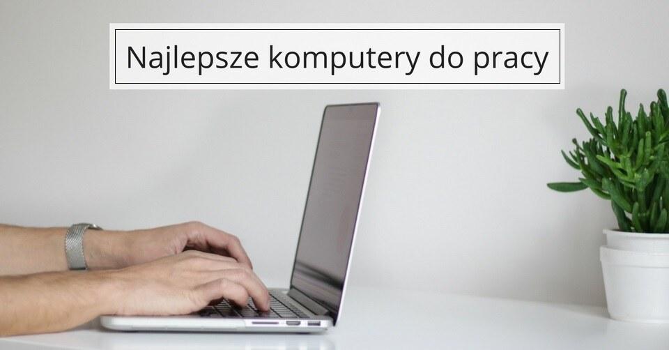 Jaki komputer wybrać do pracy?