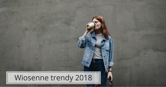 Największe trendy na wiosnę 2018