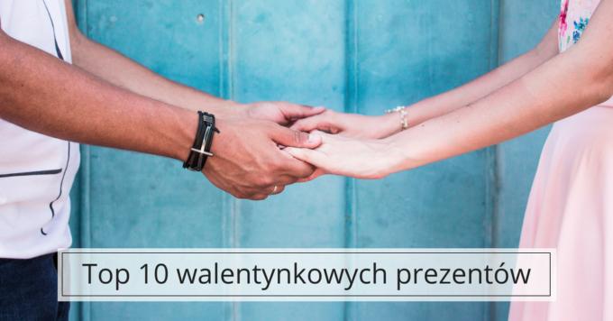 10 pomysłów na prezent walentynkowy
