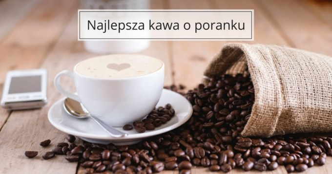 Poranna kawa w najlepszym wydaniu