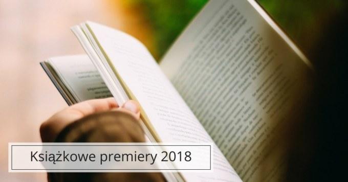 Najbardziej wyczekiwane książki 2018 roku