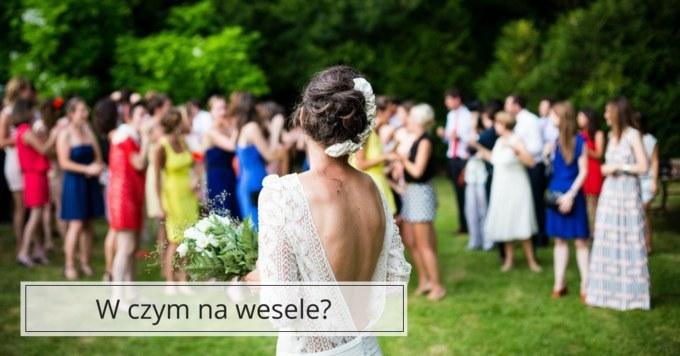 W czym na wesele – modne i eleganckie zestawienia