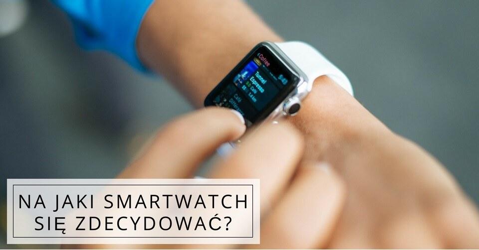 Jaki smartwatch wybrać ?